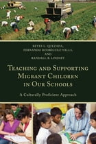 Teaching and Supporting Migrant Children in Our Schools: A Culturally Proficient Approach by Reyes L. Quezada