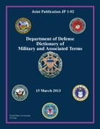 Joint Publication JP 1-02 Department of Defense Dictionary of Military and Associated Terms 15 March 2013 by United States Government  US Army