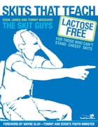 Skits That Teach: Lactose Free for Those Who Can't Stand Cheesy Skits by Eddie James