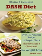 Effective & Convenient DASH Diet: Over 110 Amazing Recipes to Keep in Check Blood Pressure & Cholesterol Plus Weight Loss by Sharon Perez