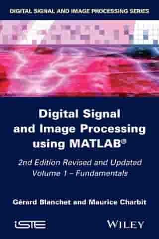 Digital Signal and Image Processing using MATLAB, Volume 1: Fundamentals by Gérard Blanchet