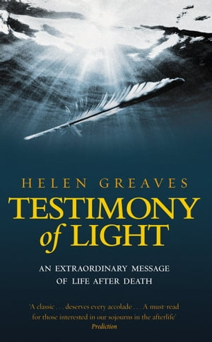 Testimony Of Light An extraordinary message of life after death