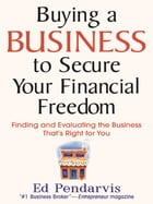 Buying a Business to Secure Your Financial Freedom: Finding and Evaluating the Business That's…