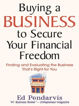 Book Buying a Business to Secure Your Financial Freedom: Finding and Evaluating the Business That's… by Pendarvis, Edward