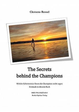 The Secrets behind the Champions by Clemens Ressel