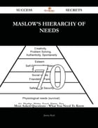 Maslow's hierarchy of needs 70 Success Secrets - 70 Most Asked Questions On Maslow's hierarchy of needs - What You Need To Know