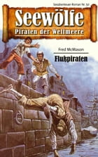 Seewölfe - Piraten der Weltmeere 50: Flußpiraten by Fred McMason