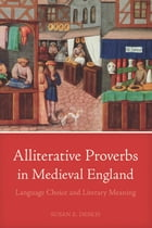 Alliterative Proverbs in Medieval England: Language Choice and Literary Meaning by Susan E. Deskis