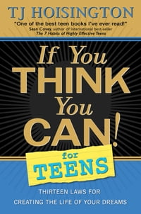 If You Think You Can! for Teens: Thirteen Laws for Creating the Life of Your Dreams