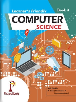 Learner's Friendly Computer Science 3 by Alok Shukla