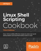 Linux Shell Scripting Cookbook - Third Edition