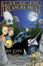 GALACTIC TREASURE HUNT I: Lost City of the Moon by Jamie Childress