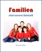 Familien sind unsere Zukunft by Michael P.W. Moos