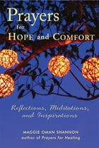 Prayers for Hope and Comfort: Reflections, Meditations, and Inspirations by Maggie Oman Shannon