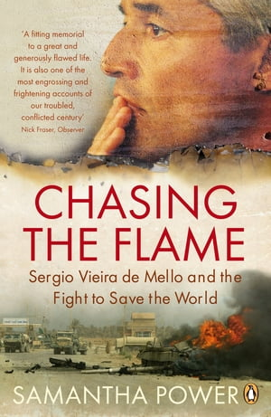 Chasing the Flame Sergio Vieira de Mello and the Fight to Save the World