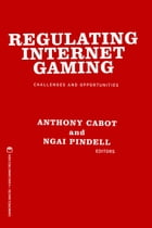 Regulating Internet Gaming: Challenges and Opportunities by Anthony Cabot