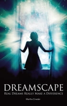 Dreamscape: Real Dreams Really Make a Difference by Martha Cinader