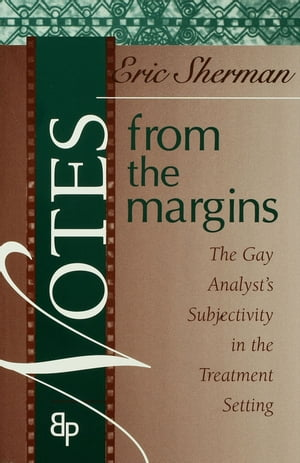 Notes from the Margins The Gay Analyst's Subjectivity in the Treatment Setting