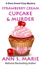 Strawberry Cream Cupcake & Murder by Ann S. Marie