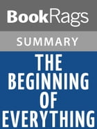 The Beginning of Everything by Robyn Schneider Summary & Study Guide by BookRags