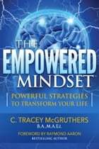 The Empowered Mindset: Powerful Strategies to Transform Your Life by C. Tracey McGruthers
