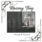 Raising Tiny: A True Story by Maudie B. Dussault