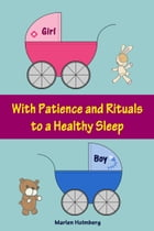With Patience and Rituals to a Healthy Sleep: Soft baby sleep is no child's play (Baby sleep guide: Tips for falling asleep and sleeping through i by Marlen Holmberg