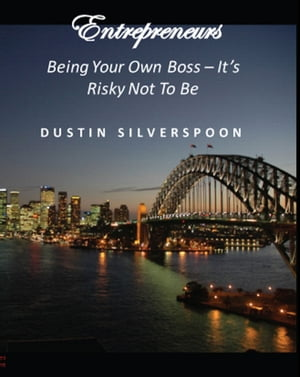 Entrepreneurs: Being Your Own Boss - It's Risky Not To Be by Dustin Silverspoon