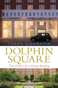 Dolphin Square: The History of a Unique Building