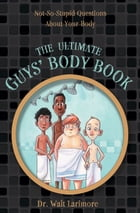 The Ultimate Guys' Body Book: Not-So-Stupid Questions About Your Body by Walt Larimore, MD