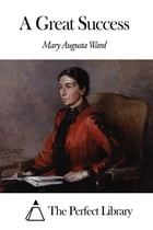 A Great Success by Mary Augusta Ward