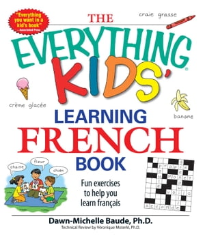 The Everything Kids' Learning French Book Fun exercises to help you learn francais