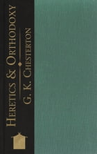 Heretics and Orthodoxy by G. K. Chesterton