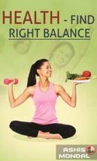 Health – Find Right Balance by Ashis Mondal