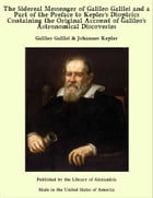 The Sidereal Messenger of Galileo Galilei and a Part of the Preface to Kepler's Dioptrics Containing the Original Account of Galileo's Astronomical Discoveries by Galileo Galilei & Johannes Kepler