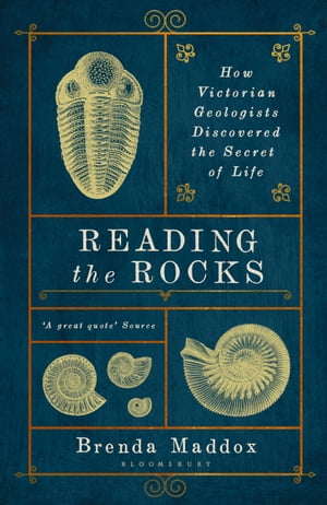 Reading the Rocks How Victorian Geologists Discovered the Secret of Life