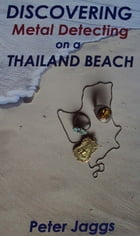 Discovering Metal Detecting on a Thailand Beach by Peter Jaggs