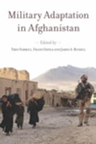 Military Adaptation in Afghanistan by Theo Farrell