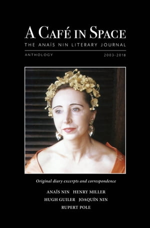 A Cafe in Space: The Anais Nin Literary Journal, Anthology 2003-2018