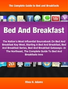 Bed And Breakfast: The Nation's Most Influential Sourcebook On Bed And Breakfast Key West, Starting A Bed And Breakfast by Rhea Adams