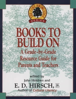 Book Books to Build On: A Grade-By-Grade Resource Guide for Parents and Teachers by E.D. Hirsch, Jr.