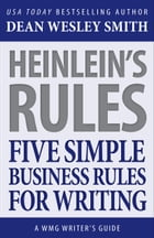 Heinlein's Rules: Five Simple Business Rules for Writing by Dean Wesley Smith