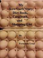 My Low Carb Story, Diet Book, Cookbook and Shopping List by Fernando Urias