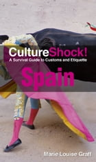 CultureShock! Spain: A Survival Guide to Customs and Etiquette by Marie Louise Graff