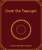 Over the Teacups by Oliver Wendell Holmes