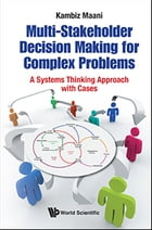 Multi-Stakeholder Decision Making for Complex Problems: A Systems Thinking Approach with Cases by Kambiz Maani