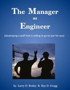 The Manager as Engineer (developing a staff that is willing to go to war for you)