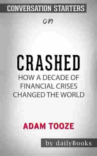 Crashed: How a Decade of Financial Crises Changed the World by Adam Tooze | Conversation Starters