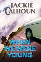 When We Were Young by Jackie Calhoun