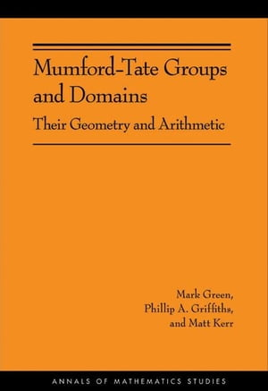 Mumford-Tate Groups and Domains Their Geometry and Arithmetic (AM-183)